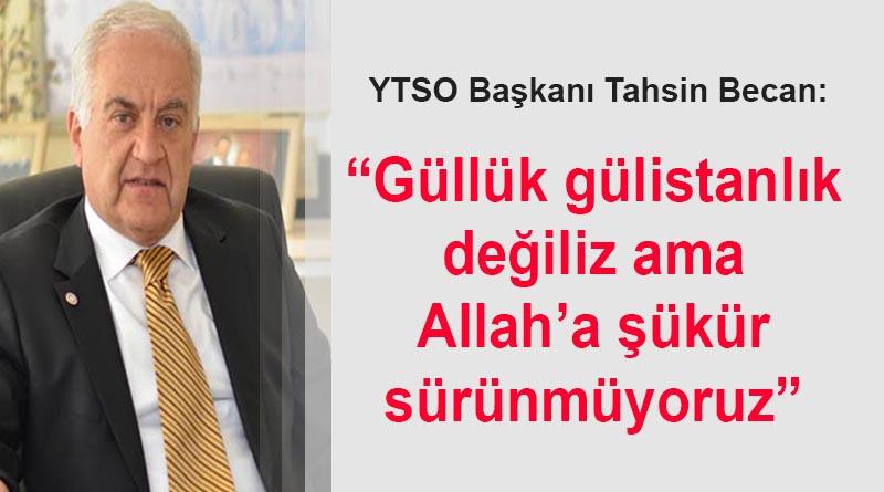 YTSO Başkanı Becan: Güllük gülistanlık değiliz ama Allah'a şükür sürünmüyoruz