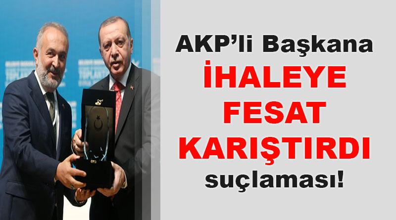 AKP'li Başkana ihaleye fesat karıştırdı suçlaması!