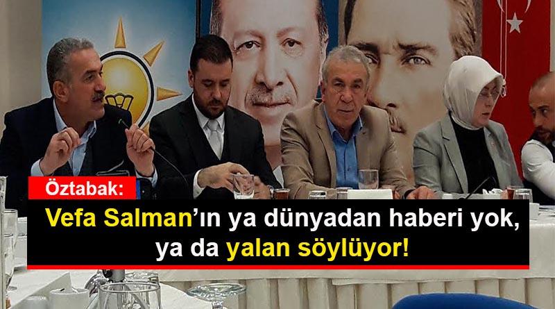 Öztabak: Vefa Salman'ın ya dünyadan haberi yok, ya da yalan söylüyor!