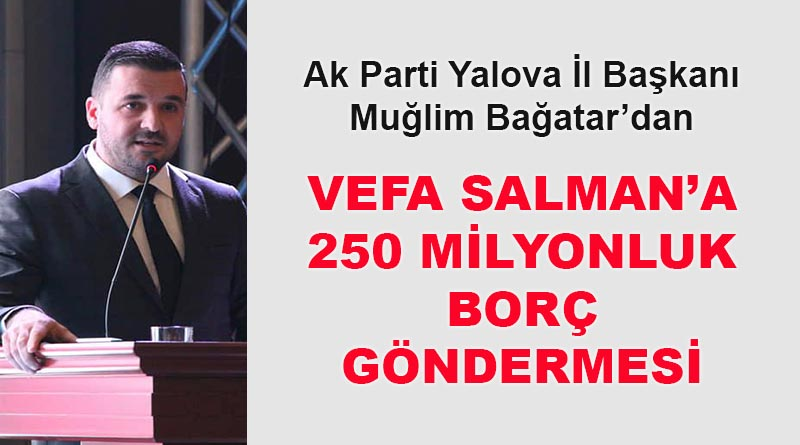 Muğlim Bağatar'dan Salman'a 250 milyonluk borç göndermesi