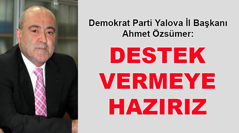 Demokrat Parti Yalova İl Başkanı Ahmet Özsümer: Destek vermeye hazırız