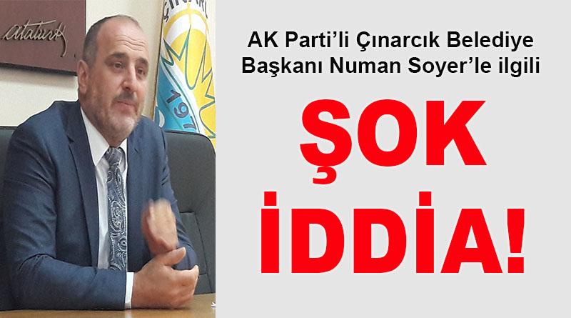 AK Parti'li Çınarcık Belediye Başkanı Numan Soyer'le ilgili şok iddia!