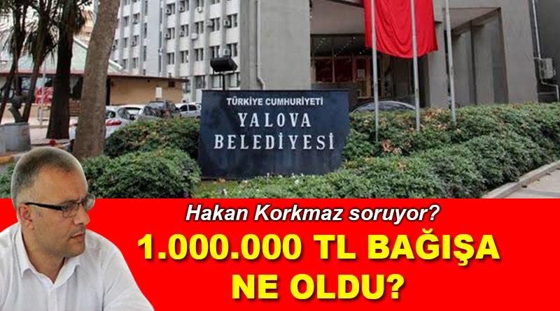 Hakan Korkmaz soruyor...1.000.000 TL BAĞIŞA NE OLDU?