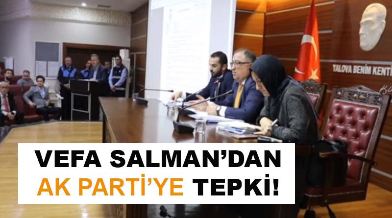 VEFA SALMAN'DAN AK PARTİ'YE TEPKİ!