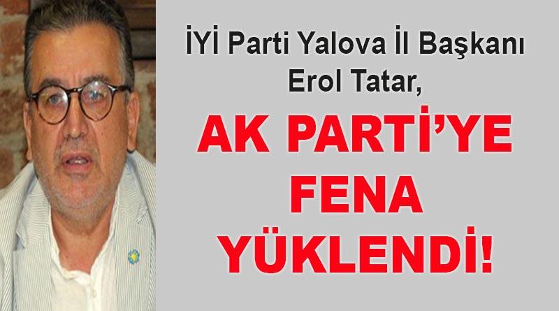 İYİ Parti Yalova İl Başkanı Erol Tatar, AK Parti'ye fena yüklendi!
