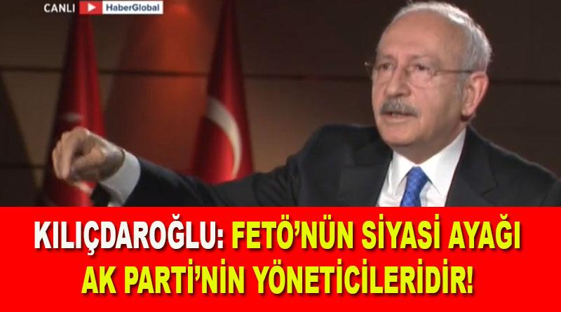 Kılıçdaroğlu: Fetö'nün siyasi ayağı AK Parti'nin yöneticileridir!