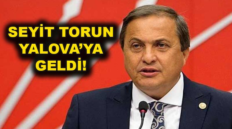 CHP Genel Başkan Yardımcısı Seyit Torun Yalova'ya geldi!