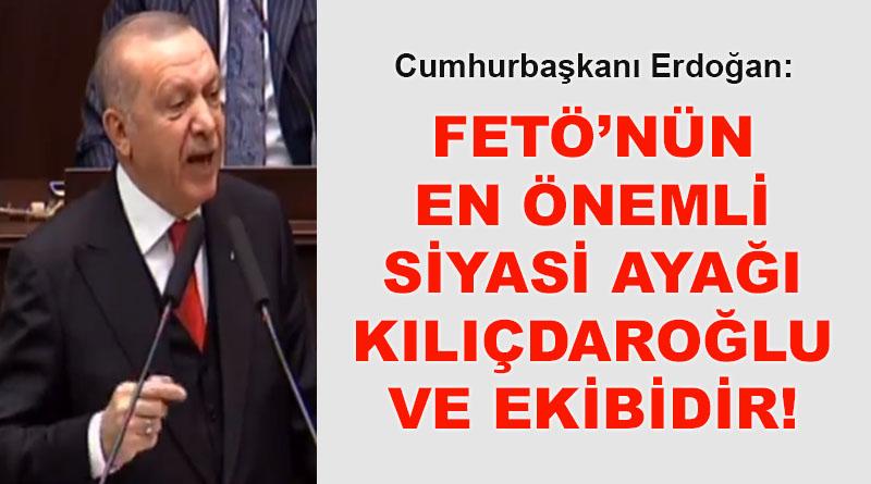 Erdoğan: FETÖ'nün en önemli siyasi ayağı Kemal Kılıçdaroğlu ve ekibidir!