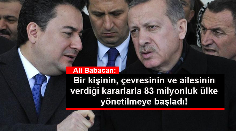 ALİ BABACAN'DAN ERDOĞAN'A 'TEK ADAM' ELEŞTİRİSİ!