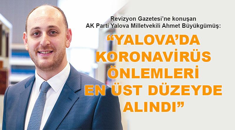 AK Parti Yalova Milletvekili Ahmet Büyükgümüş: Yalova'da koronavirüs önlemleri en üst düzeyde alındı
