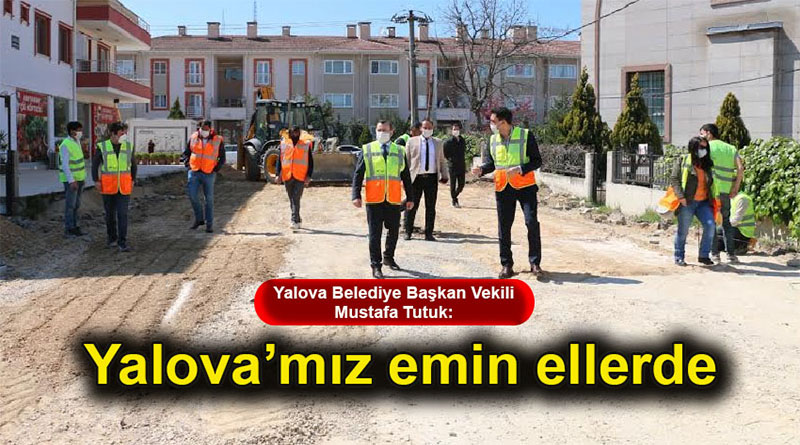 Yalova Belediye Başkan Vekili Mustafa Tutuk: Yalova'mız emin ellerde