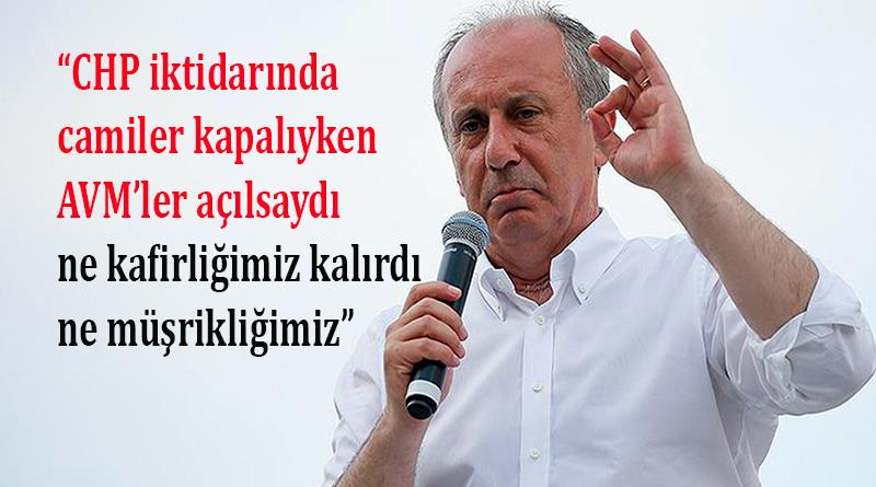 Muharrem İnce'den, camilerden önce AVM'leri açan AK Parti iktidarına gönderme!
