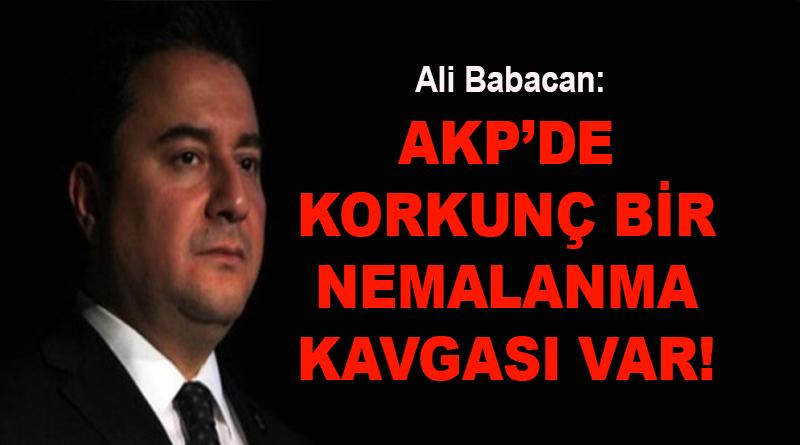 ALİ BABACAN: AKP'DE KORKUNÇ BİR NEMALANMA KAVGASI VAR!