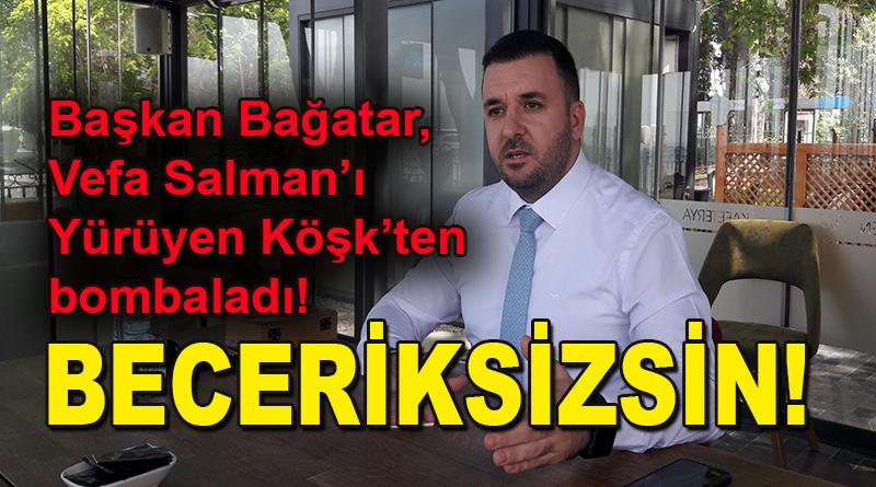 AK Parti Yalova İl Başkanı Muğlim Bağatar, Vefa Salman'a fena yüklendi: BECERİKSİZSİN!