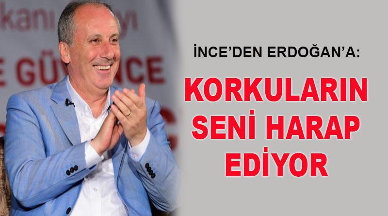 İnce'den Erdoğan'a: Korkuların seni harap ediyor