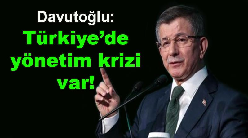 Davutoğlu: Türkiye'de yönetim krizi var!