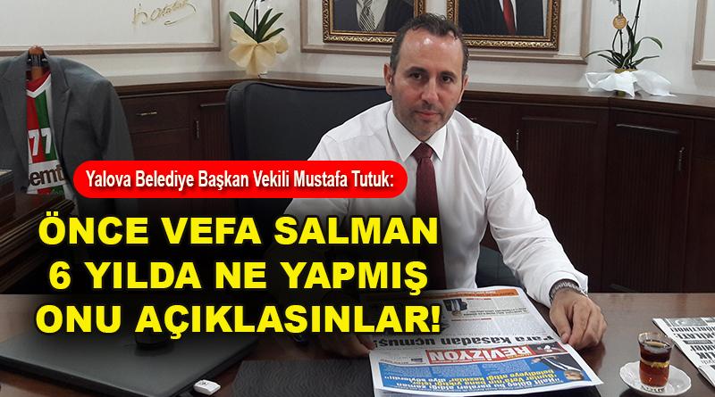 Başkan Vekili Mustafa Tutuk: Önce Vefa Salman 6 yılda ne yapmış onu açıklasınlar!