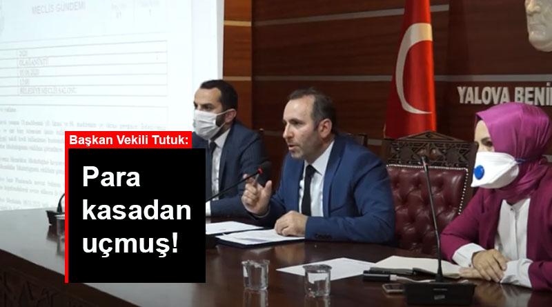 Yalova Belediye Başkan Vekili Mustafa Tutuk: Para kasadan uçmuş!