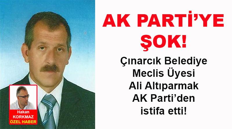 Çınarcık Belediye meclis üyesi Ali Altıparmak, AK Parti'den istifa etti!