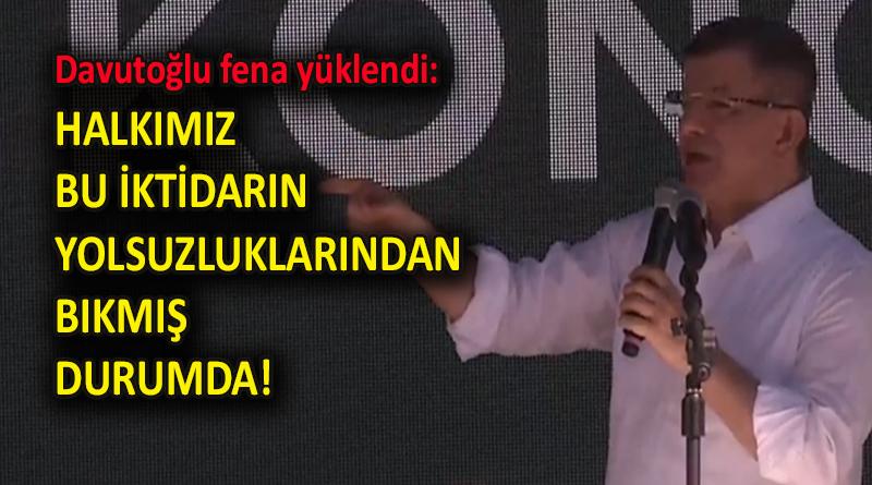 Davutoğlu fena yüklendi: HALKIMIZ BU İKTİDARIN YOLSUZLUKLARINDAN BIKMIŞ DURUMDA!