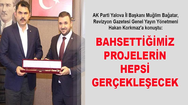 AK Parti Yalova İl Başkanı Muğlim Bağatar: Bahsettiğimiz projelerin hepsi gerçekleşecek