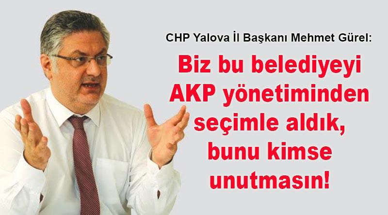 Mehmet Gürel: Biz bu belediyeyi AKP yönetiminden seçimle aldık, bunu kimse unutmasın!