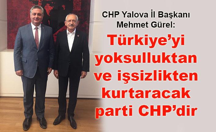 CHP Yalova İl Başkanı Mehmet Gürel: Türkiye'yi yoksulluktan ve işsizlikten kurtaracak parti CHP'dir