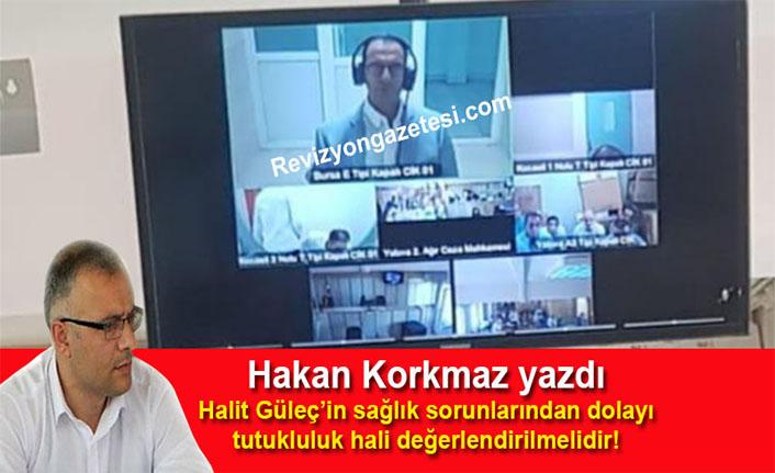 Hakan Korkmaz yazdı… Halit Güleç'in sağlık sorunlarından dolayı tutukluluk hali değerlendirilmelidir!