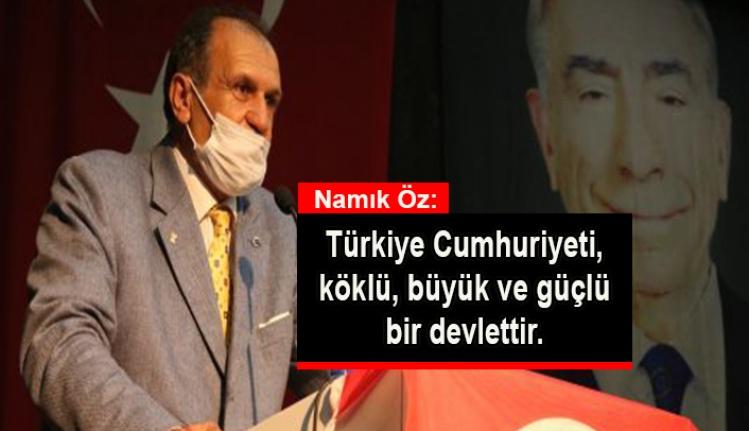 Namık Öz: Türkiye Cumhuriyeti, köklü, büyük ve güçlü bir devlettir