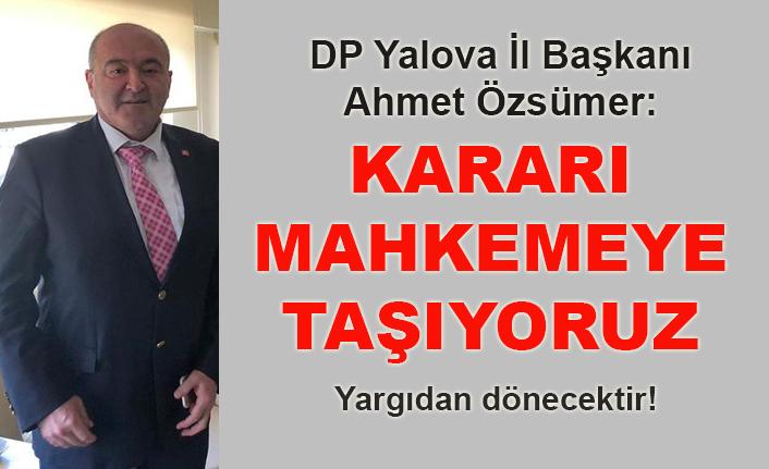 Ahmet Özsümer: Kararı mahkemeye taşıyoruz