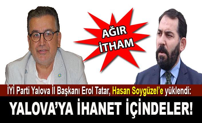 Erol Tatar'dan Hasan Soygüzel'e: Yalova halkını aldatmaya hakkınız yok!