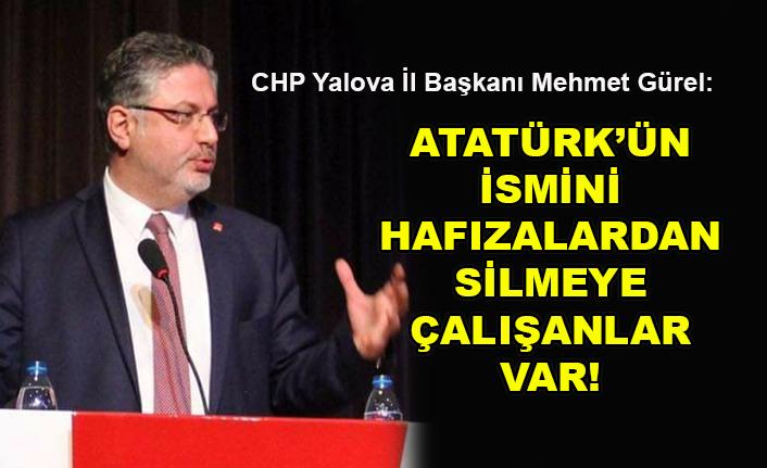 Mehmet Gürel: Atatürk'ün ismini hafızalardan silmeye çalışanlar var!