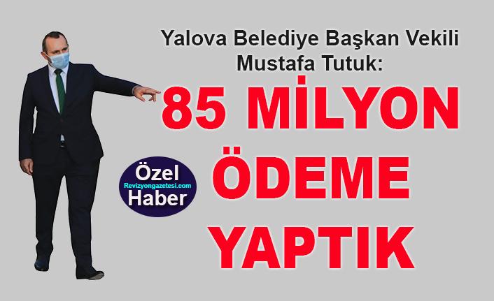 Mustafa Tutuk: 85 Milyon ödeme yaptık