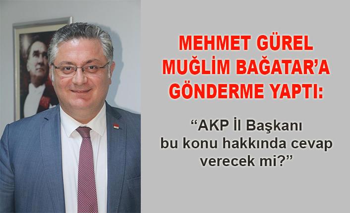 Mehmet Gürel: Muğlim Bağatar bu konu hakkında cevap verecek mi?