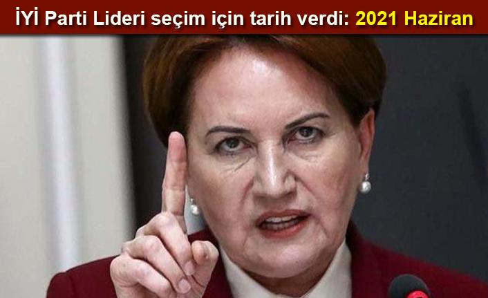 Meral Akşener: 2021 Haziran gibi seçim olabilir