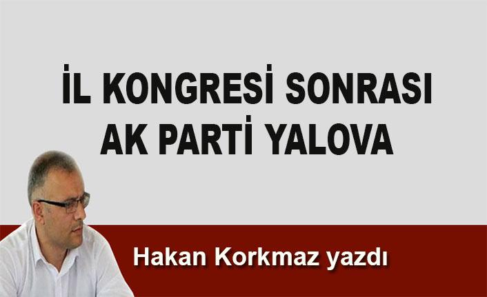 Hakan Korkmaz yazdı... İl kongresi sonrası AK Parti Yalova