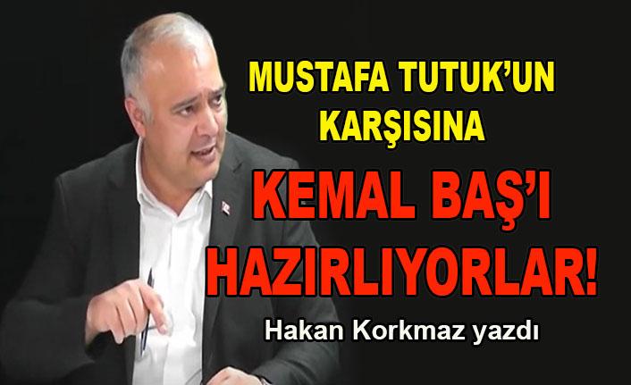 Hakan Korkmaz yazdı: Mustafa Tutuk'un karşısına Kemal Baş'ı hazırlıyorlar!