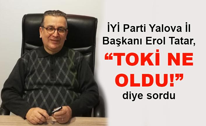 """Erol Tatar,""""Toki ne oldu?"""" diye sordu"""