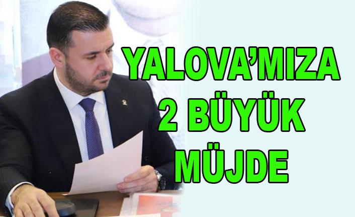 Muğlim Bağatar: Yalova'mıza 2 büyük müjde!