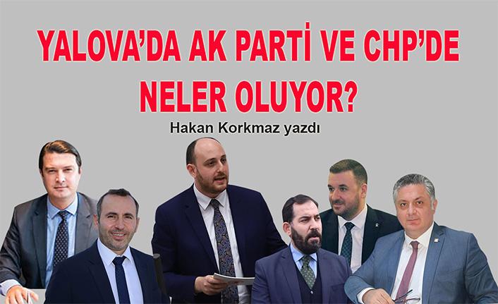 Hakan Korkmaz yazdı… Yalova'da AK Parti ve CHP'de neler oluyor?