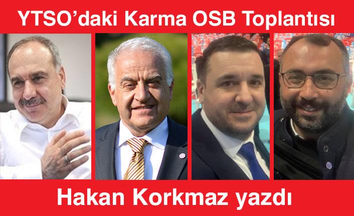 Hakan Korkmaz yazdı... YTSO'daki Karma OSB Toplantısı