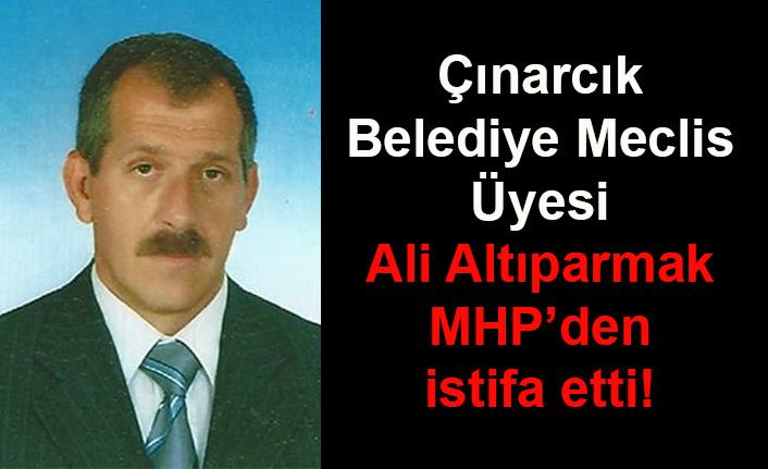 Ali Altıparmak MHP'den istifa etti!