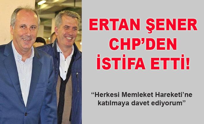 Ertan Şener CHP'den istifa etti!