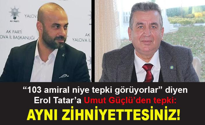 Umut Güçlü'den Erol Tatar'a tepki: Aynı zihniyettesiniz!