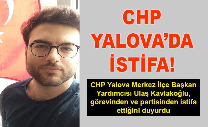 CHP Yalova Merkez İlçe Başkan Yardımcısı Ulaş Kavlakoğlu istifa etti!