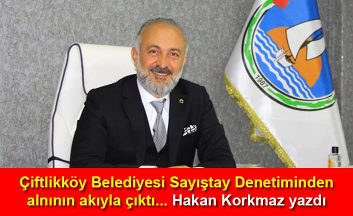 Hakan Korkmaz yazdı... Çiftlikköy Belediyesi Sayıştay Denetiminden alnının akıyla çıktı