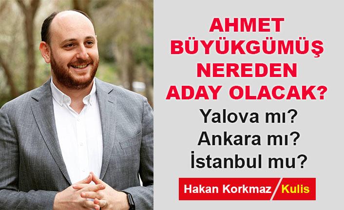 Ahmet Büyükgümüş nereden aday olacak?