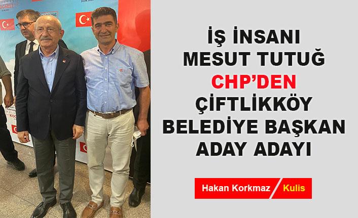 Mesut Tutuğ, CHP'den Çiftlikköy Belediye Başkan aday adayı