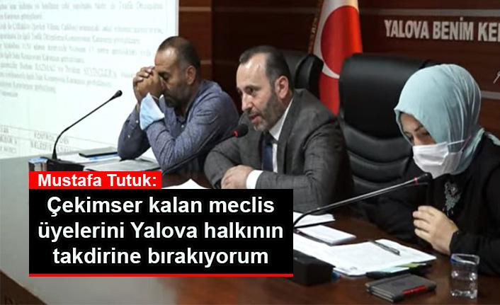 Tutuk: Çekimser kalan meclis üyelerini Yalova halkının takdirine bırakıyorum