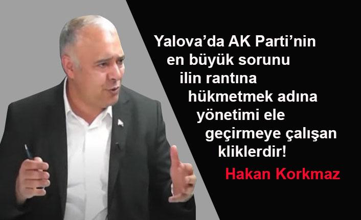 Hakan Korkmaz yazdı... Yalova'da AK Parti'deki klikler